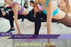 aging gracefully impact aerobic exercise mental health